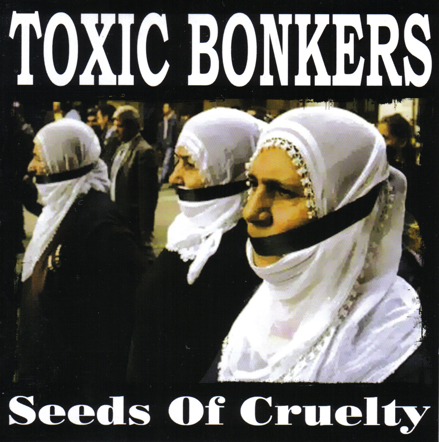 TOXIC BONKERS Seeds Of Cruelty `04