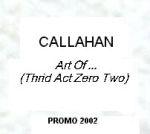 CALLAHAN Art Of ... Third Act Zero Two `02